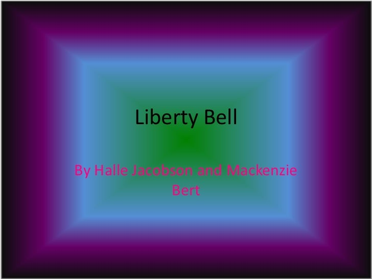 Liberty Bell<br />By Halle Jacobson and Mackenzie Bert<br />
