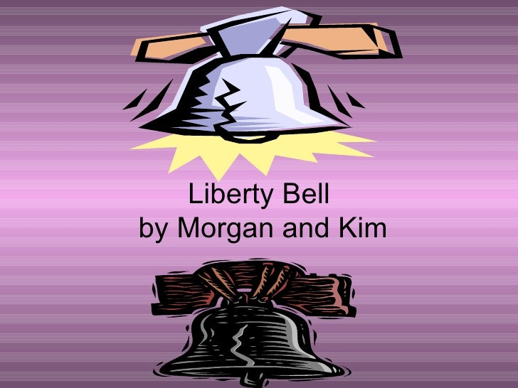 Liberty Bell  by Morgan and Kim