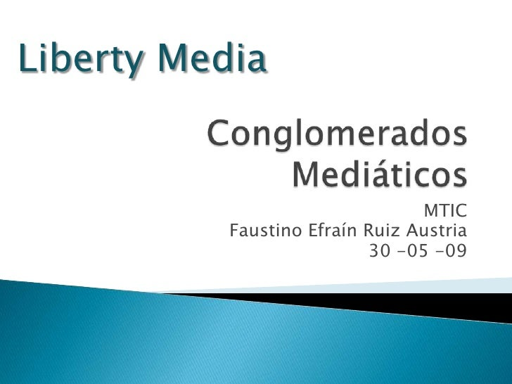 Liberty Media                                    MTIC            Faustino Efraín Ruiz Austria                            3...
