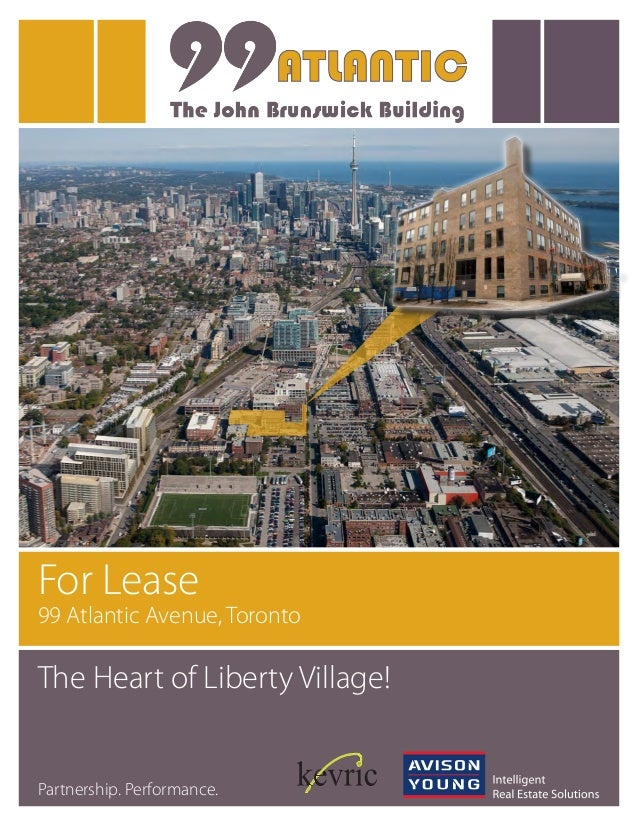 For Lease 99 Atlantic Avenue, Toronto The Heart of Liberty Village! Partnership. Performance.