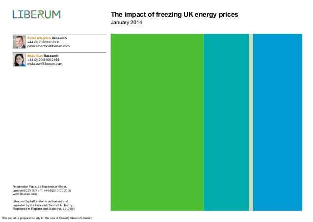 The impact of freezing UK energy prices January 2014 Peter Atherton Research +44 (0) 20 3100 2088 peter.atherton@liberum.c...