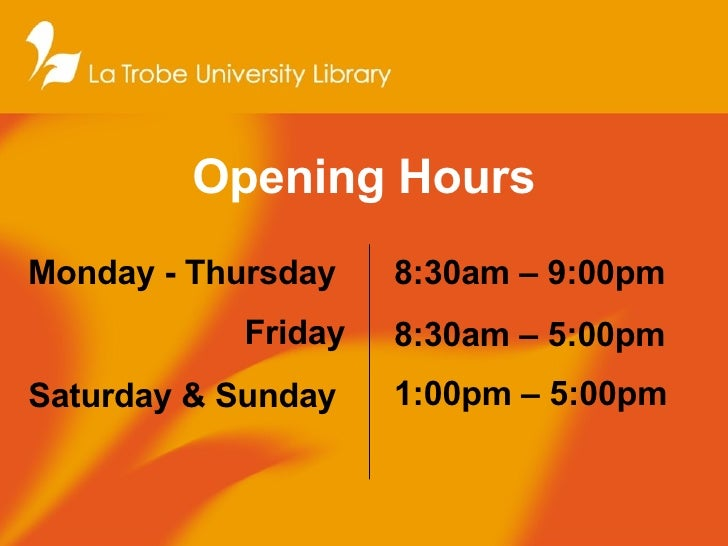 Opening Hours Monday - Thursday  Friday Saturday & Sunday   8:30am – 9:00pm 8:30am – 5:00pm  1:00pm – 5:00pm