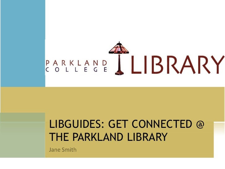 LIBGUIDES: GET CONNECTED @ THE PARKLAND LIBRARY