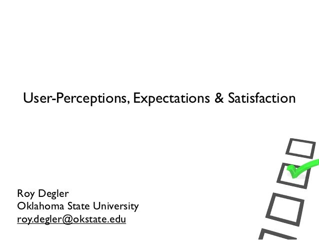 User-Perceptions, Expectations & SatisfactionRoy DeglerOklahoma State Universityroy.degler@okstate.edu