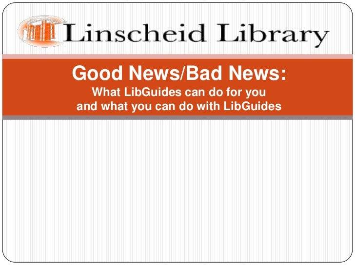 Good News/Bad News:  <br />What LibGuides can do for you <br />and what you can do with LibGuides<br />