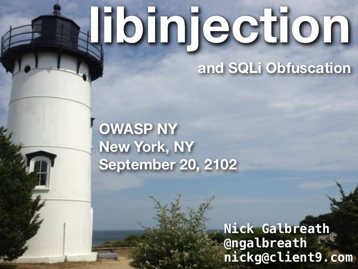 libinjection            and SQLi ObfuscationOWASP NYNew York, NYSeptember 20, 2102                Nick Galbreath          ...
