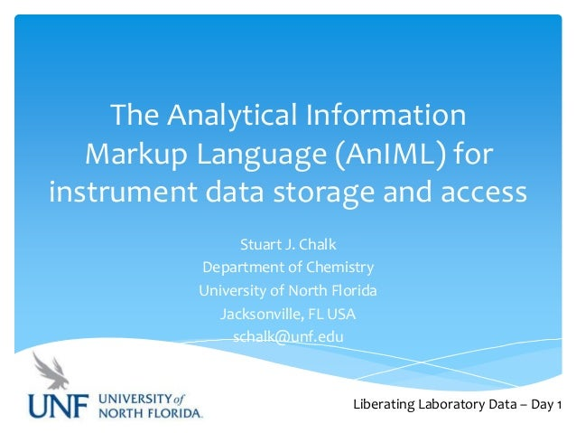 The Analytical Information Markup Language (AnIML) for instrument data storage and access Stuart J. Chalk Department of Ch...