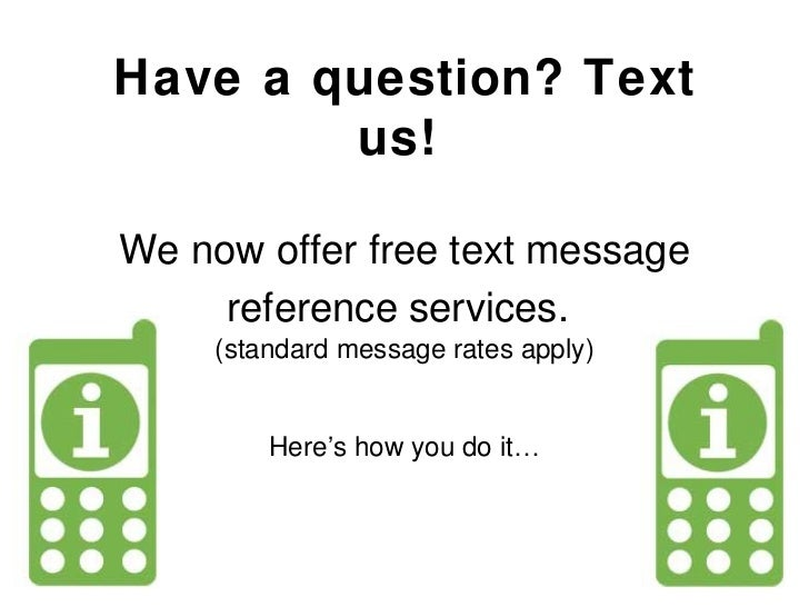 Have a question? Text us!   We now offer free text message reference services.   (standard message rates apply) Here ' s h...