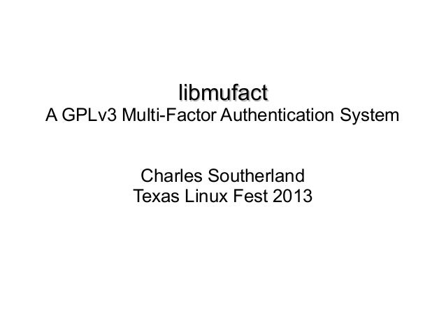 libmufact: A GPLv3 Multi-Factor Authentication System