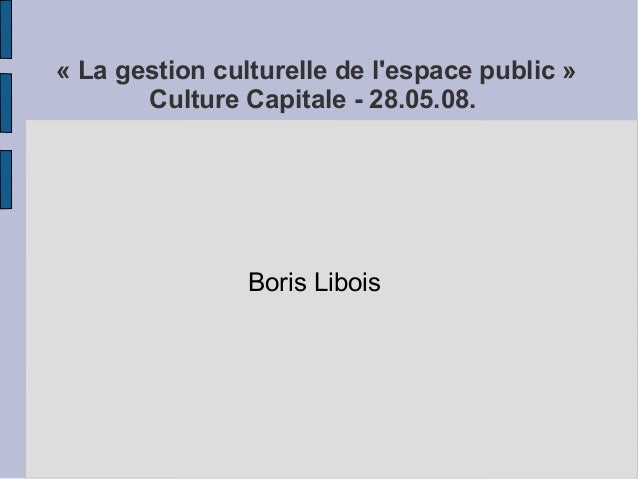 « La gestion culturelle de l'espace public »  Culture Capitale - 28.05.08.  Boris Libois