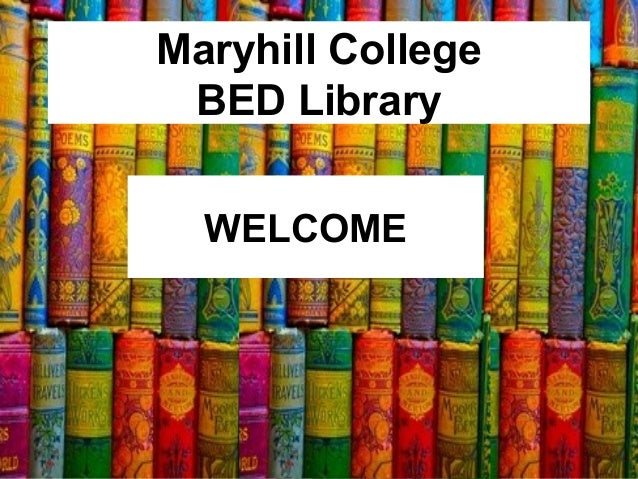WELCOMEMaryhill CollegeBED Library