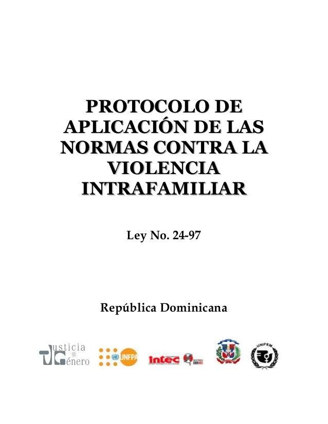 PROTOCOLO DEAPLICACIÓN DE LASNORMAS CONTRA LA    VIOLENCIA INTRAFAMILIAR       Ley No. 24-97   República Dominicana