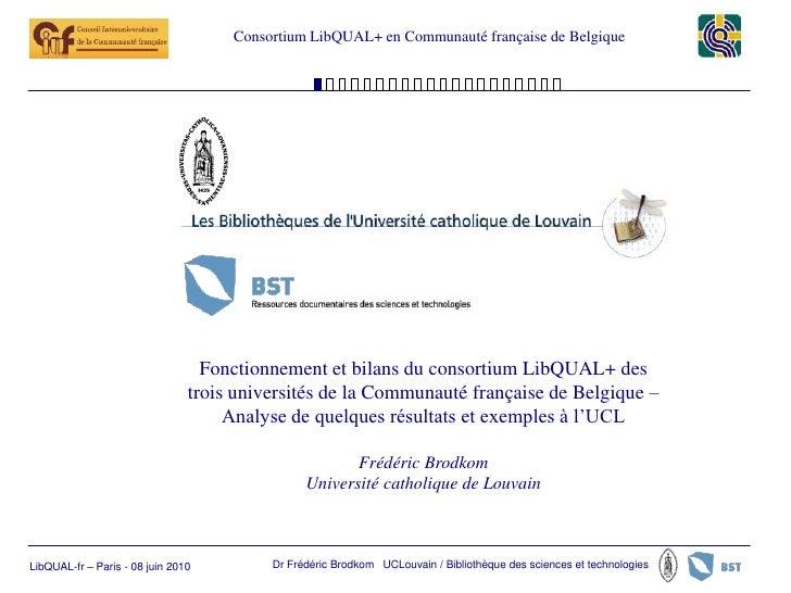 Fonctionnement et bilans du consortium LibQUAL+ des trois universités de la Communauté française de Belgique –  Analyse de quelques résultats et exemples à l'UCL