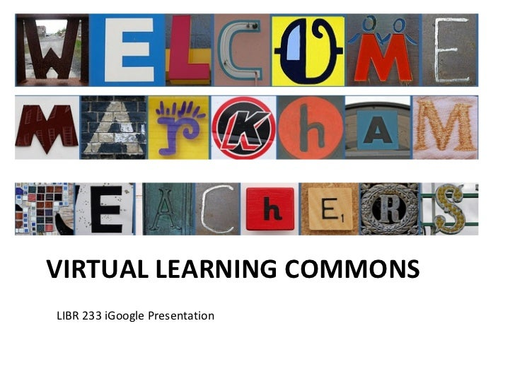 VIRTUAL LEARNING COMMONS LIBR 233 iGoogle Presentation