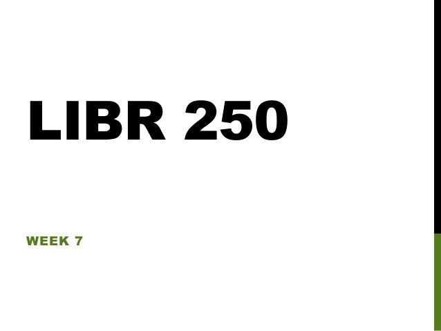 LIBR 250 Week 7