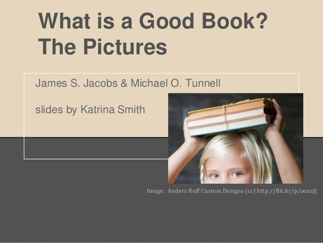 What is a Good Book?The PicturesJames S. Jacobs & Michael O. Tunnellslides by Katrina Smith                          Image...