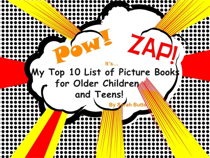 My Top 10 List of Picture Books for Older Children  and Teens! By Sarah Butts It's…