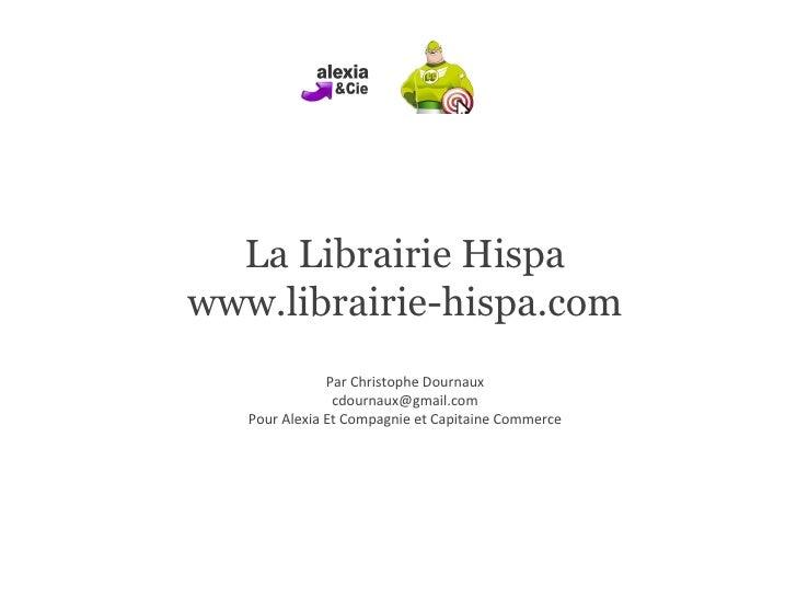 La Librairie Hispa www.librairie-hispa.com Par Christophe Dournaux [email_address] Pour Alexia Et Compagnie et Capitaine C...