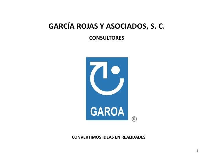 GARCÍA ROJAS Y ASOCIADOS, S. C.             CONSULTORES                              ®      CONVERTIMOS IDEAS EN REALIDADE...