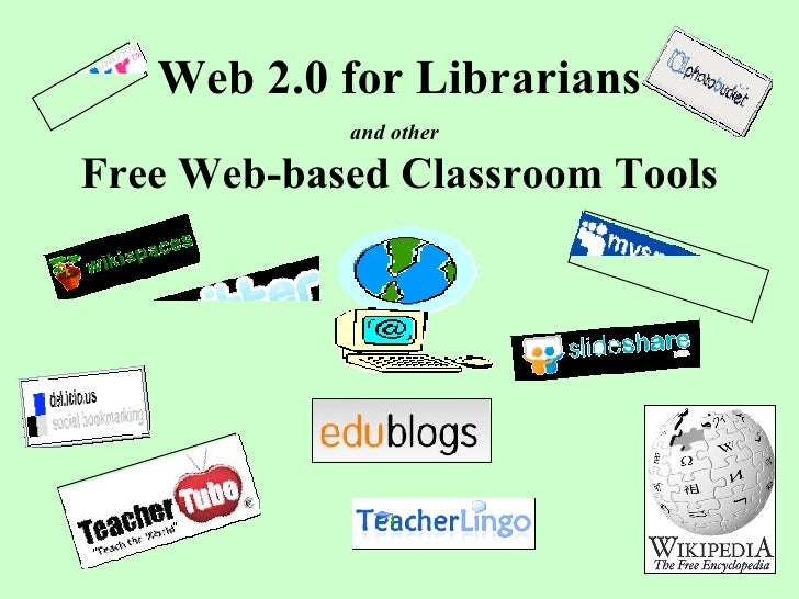 Web 2.0 for Librarians and other   Free Web-based Classroom Tools