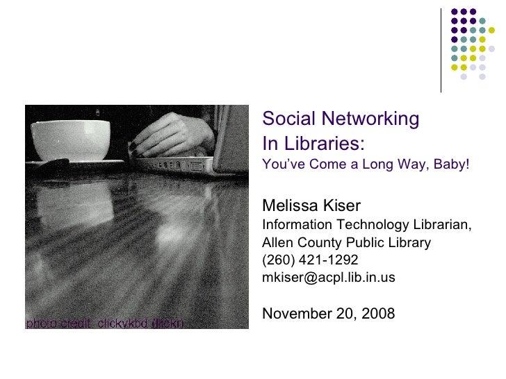 <ul><li>Social Networking </li></ul><ul><li>In Libraries: </li></ul><ul><li>You've Come a Long Way, Baby! </li></ul><ul><l...