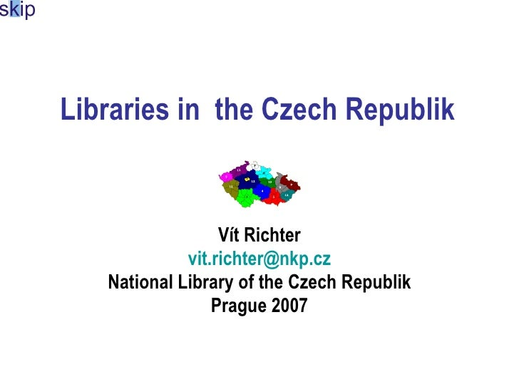 Librar ies  in the Czech Republik Vít Richter [email_address] National Library of the Czech Republik Prague 2007