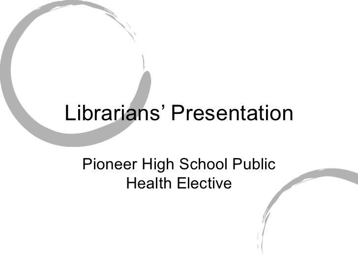 Librarians' Presentation Pioneer High School Public Health Elective