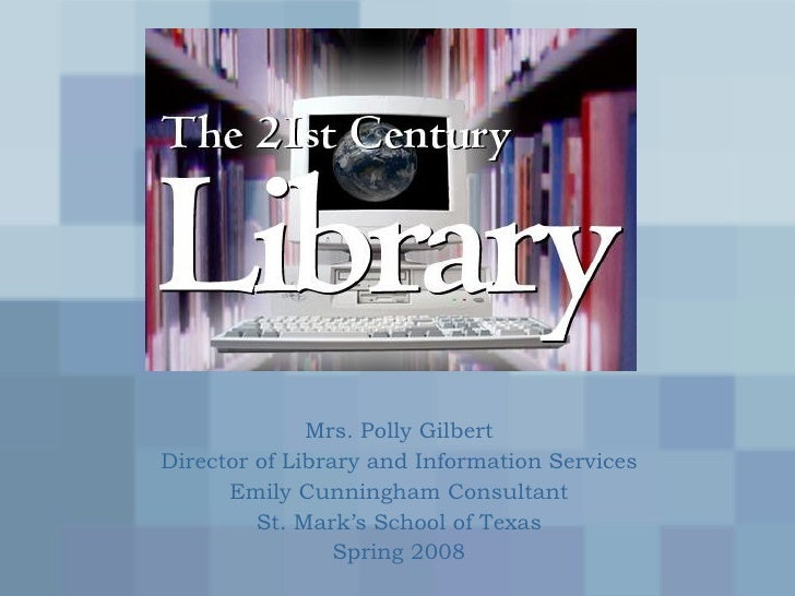 Mrs. Polly Gilbert Director of Library and Information Services Emily Cunningham Consultant St. Mark's School of Texas Spr...