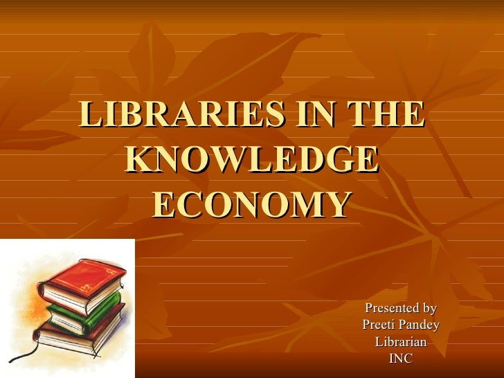 Libraries In The Knowledge Economy