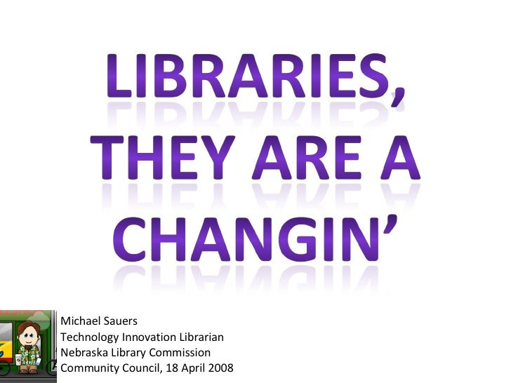 Michael Sauers Technology Innovation Librarian Nebraska Library Commission Community Council, 18 April 2008