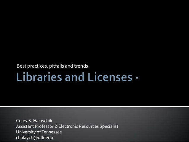 Libraries and licenses: Best practices, pitfalls and trends
