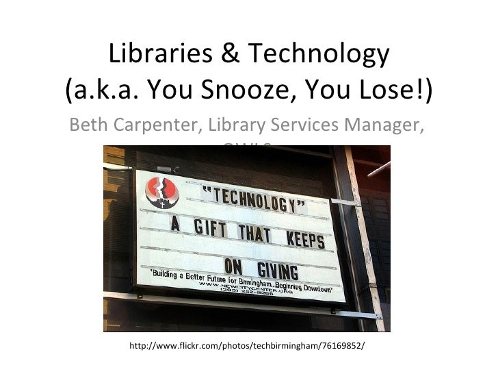 Libraries And Technology (a.k.a. You Snooze, You Lose!)