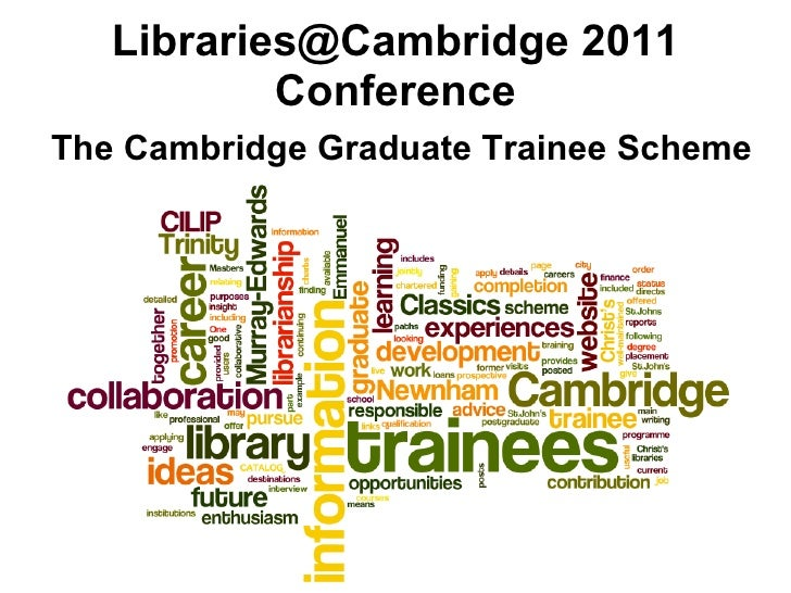 Libraries@Cambridge 2011 Conference The Cambridge Graduate Trainee Scheme
