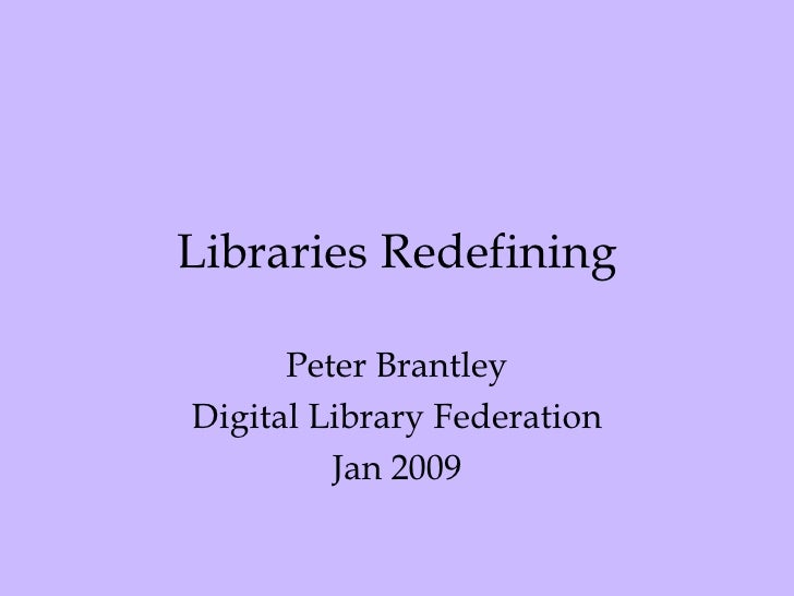 Libraries Redefining Peter Brantley Digital Library Federation Jan 2009