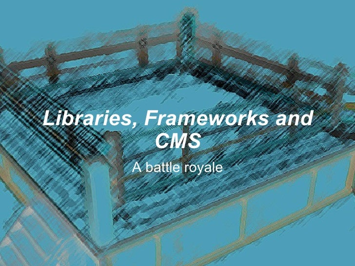 Libraries Frameworks And Cms