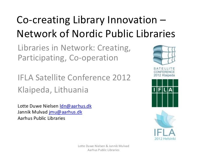 Co-creating Library Innovation –Network of Nordic Public LibrariesLibraries in Network: Creating,Participating, Co-operati...