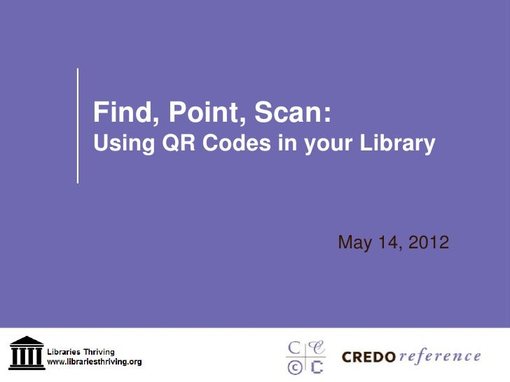 Find, Point, Scan:Using QR Codes in your Library                     May 14, 2012
