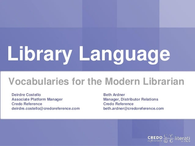 Library LanguageVocabularies for the Modern LibrarianDeirdre Costello                      Beth ArdnerAssociate Platform M...