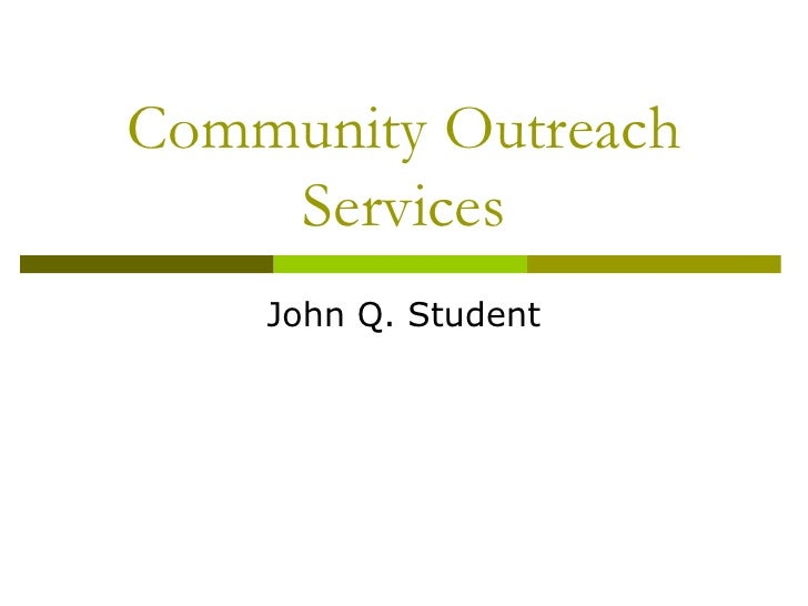 Community Outreach Services<br />John Q. Student<br />