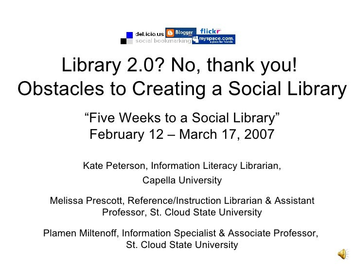 """Library 2.0? No, thank you! Obstacles to Creating a Social Library            """"Five Weeks to a Social Library""""            ..."""