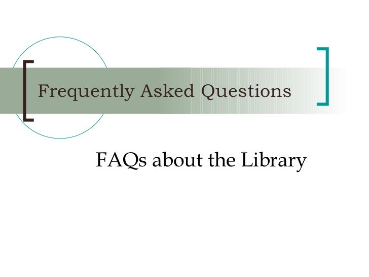 Frequently Asked Questions FAQs about the Library