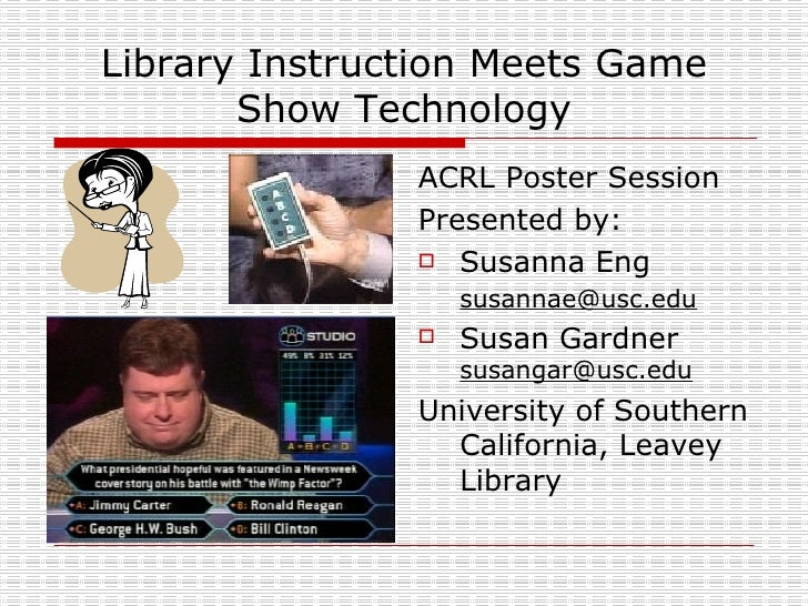 Library Instruction Meets Game Show Technology <ul><li>ACRL Poster Session </li></ul><ul><li>Presented by: </li></ul><ul><...