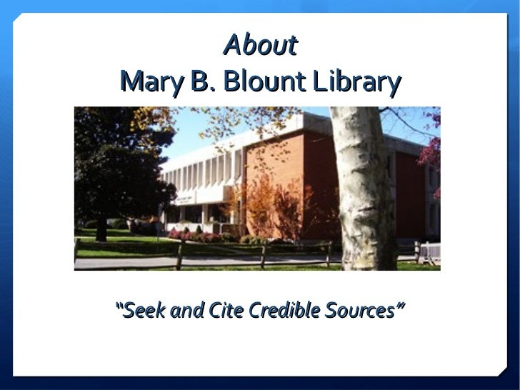 """AboutMary B. Blount Library""""Seek and Cite Credible Sources"""""""