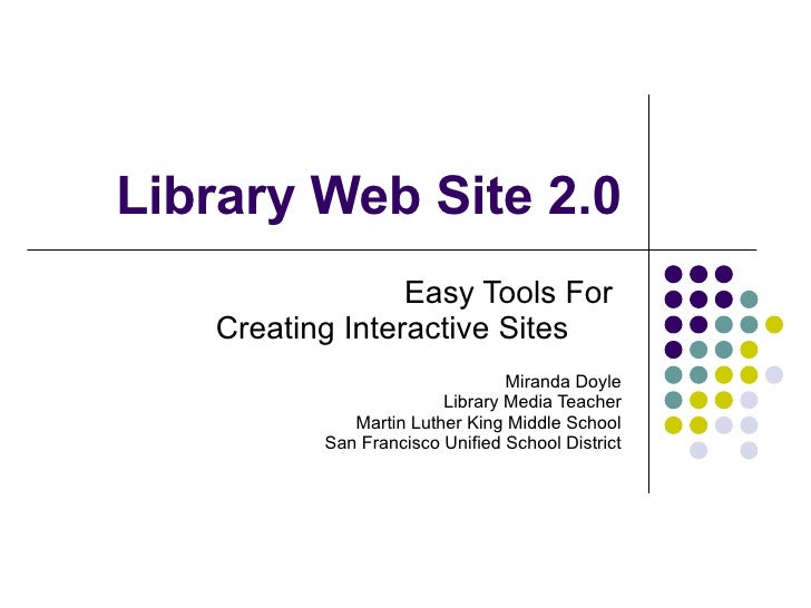 Library Web Site 2.0 Easy Tools For  Creating Interactive Sites  Miranda Doyle Library Media Teacher Martin Luther King Mi...