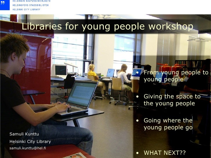 Libraries for young people workshop <ul><li>From young people to young people </li></ul><ul><li>Giving the space to the yo...
