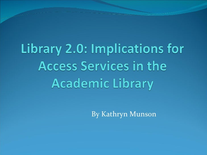 Library 2.0: Implications for Access Services in the Academic Library