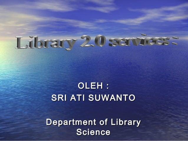 OLEH : SRI ATI SUWANTODepartment of Library      Science
