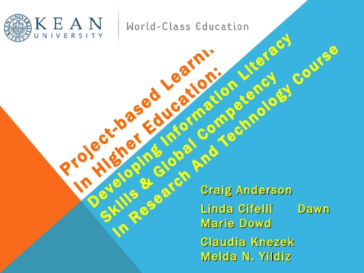 Project-based Learning  In Higher Education:  Developing Information Literacy Skills & Global Competency  In Research And ...