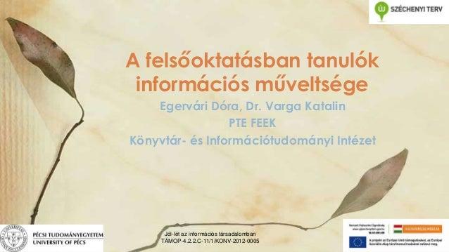 A felsőoktatásban tanulók információs műveltsége Egervári Dóra, Dr. Varga Katalin PTE FEEK Könyvtár- és Információtudomány...
