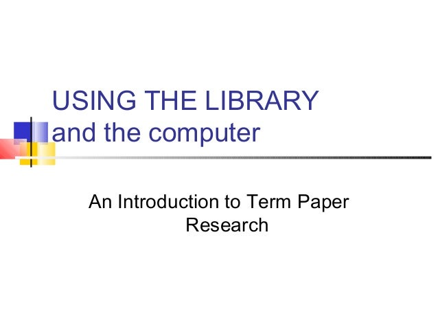 USING THE LIBRARY and the computer An Introduction to Term Paper Research